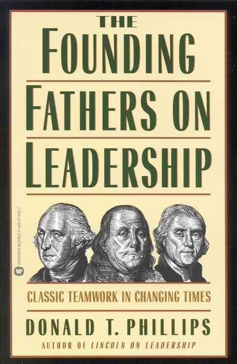 The Founding Fathers on Leadership By Phillips, Donald T.
