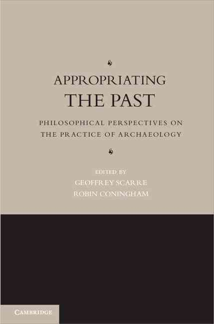 Appropriating the Past By Scarre. Geoffrey (EDT)/ Coningham. Robin (EDT)